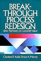 Breakthrough process redesign : new pathways to customer value