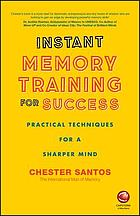 Instant memory training for success : practical techniques for a sharper mind