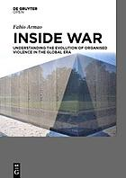 Inside War Understanding the Evolution of Organised Violence in the Global Era