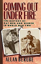 Coming out under fire : the history of gay men and women in World War Two