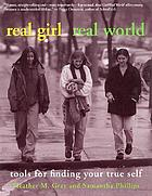 Real girl/real world : tools for finding your true self