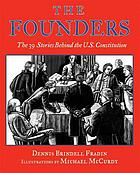 The founders : the 39 stories behind the U.S. Constitution