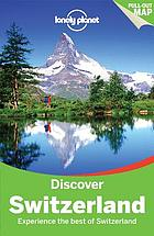 Discover Switzerland : experience the best of Switzerland