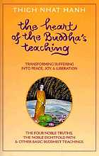 The heart of the Buddha's teaching : transforming suffering into peace, joy & liberation : the four noble truths, the noble eightfold path & other basic Buddhist teachings