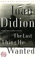 The last thing he wanted : a novel/ Joan Didion