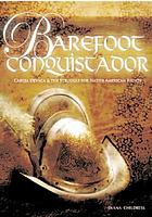 Barefoot conquistador : Cabeza de Vaca and the struggle for Native American rights