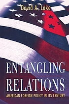 Entangling relations : American foreign policy in its century