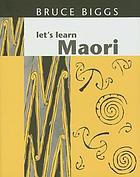 Let's learn Maori : a guide to the study of the Maori language