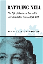 Battling Nell : the life of southern journalist Cornelia Battle Lewis, 1893-1956