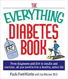 The everything diabetes book : from diagnosis and diet to insulin and exercise, all you need to live a healthy, active life