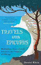 Travels with Epicurus : meditations from a Greek island on the pleasures of old age