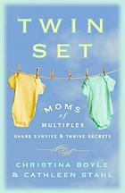 Twin set : moms of multiples share survive & thrive secrets