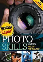 Photo skills : how to be a brilliant photographer