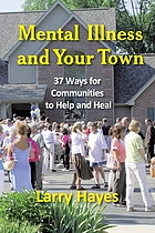 Mental illness and your town : 37 ways for communities to help and heal