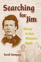 Searching for Jim : slavery in Sam Clemens's world