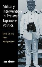 Military intervention in pre-war Japanese politics : Admiral Kato Kanji and the 'Washington system'