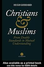 Christians and Muslims : from double standards to mutual understanding