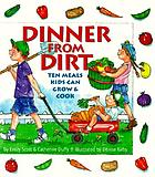 Dinner from dirt : ten meals kids can grow & cook