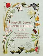Helen M. Stevens' embroiderer's year : exquisite embroideries celebrating the ever-changing seasons.