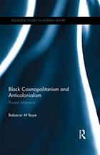 Black Cosmopolitanism and Anticolonialism : Pivotal Moments.