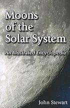 Moons of the solar system : an illustrated encyclopedia