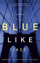 Blue like jazz : nonreligious thoughts on Christian spirituality