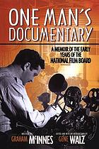One man's documentary : a memoir of the early days of the National Film Board