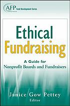 Ethical fundraising : a guide for nonprofit boards and fundraisers