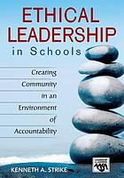 Ethical leadership in schools : creating community in an environment of accountability