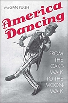 America dancing : from the cakewalk to the moonwalk