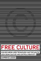Free culture : how big media uses technology and the law to lock down culture and control creativity