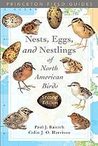 Nests, eggs, and nestlings of North American birds / Paul J. Baicich and Colin J.O. Harrison ; illustrations by Andrew Burton, Philip Burton and Terry O'Nele ; egg photographs by F. Greenaway and Clark Sumida.