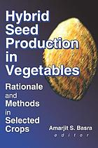 Hybrid seed production in vegetables : rationale and methods in selected crops