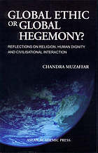 Global ethic or global hegemony? : reflections on religion, human dignity and civilisational interaction