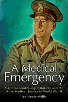 A medical emergency : Major-General 'Ginger' Burston and the Army Medical Service in World War II