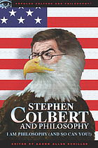 Stephen Colbert and philosophy : I am philosophy (and so can you!)