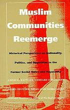 Muslim communities reemerge : historical perspectives on nationality, politics, and opposition in the former Soviet Union and Yugoslavia