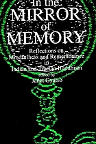 In the mirror of memory : reflections on mindfulness and remembrance in Indian and Tibetan Buddhism