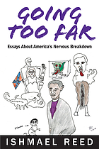 Going too far : essays about America's nervous breakdown
