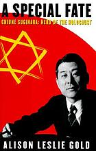A special fate : Chiune Sugihara, hero of the Holocaust
