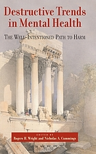 Destructive trends in mental health : the well-intentioned path to harm