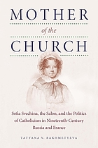 Mother of the church : Sofia Svechina, the salon, and the politics of Catholicism in nineteenth-century Russia and France