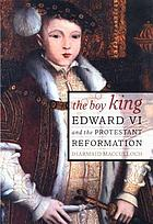 The boy king : Edward VI and the protestant reformation