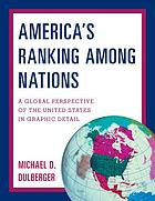 America's ranking among nations : a global perspective of the United States in graphic detail