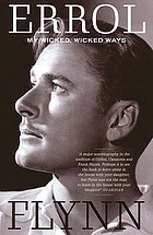 My wicked, wicked ways : the autobiography of Errol Flynn