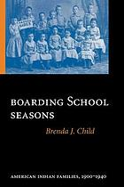 Boarding school seasons : American Indian families, 1900-1940