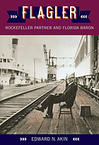 Flagler : Rockefeller partner and Florida baron
