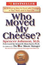 Who moved my cheese? : an a-mazing way to deal with change in your work and in your life