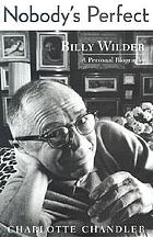 Nobody's perfect : Billy Wilder, a personal biography