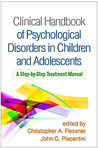 Clinical handbook of psychological disorders in children and adolescents : a step-by-step treatment manual